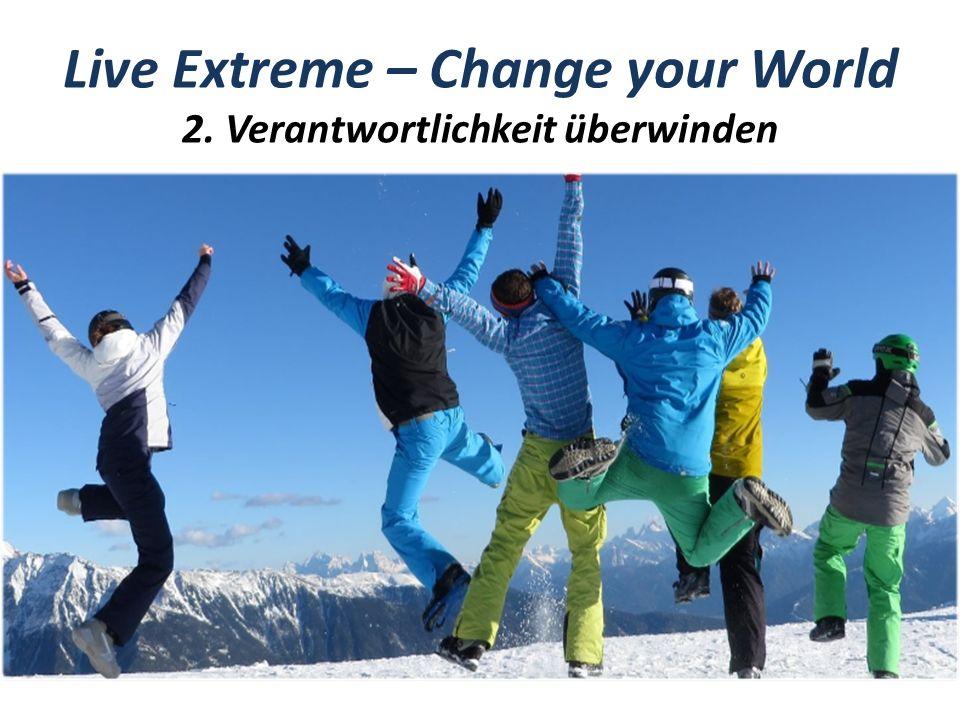 Change Your World Hast du eher Angst, einen Fehler zu machen,oder eine Gelegenheit zu verpassen.