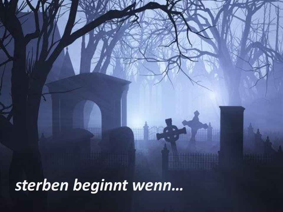 sterben beginnt wenn…