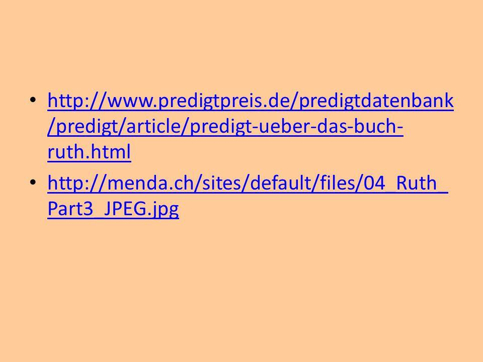 http://www.predigtpreis.de/predigtdatenbank /predigt/article/predigt-ueber-das-buch- ruth.html http://www.predigtpreis.de/predigtdatenbank /predigt/article/predigt-ueber-das-buch- ruth.html http://menda.ch/sites/default/files/04_Ruth_ Part3_JPEG.jpg http://menda.ch/sites/default/files/04_Ruth_ Part3_JPEG.jpg