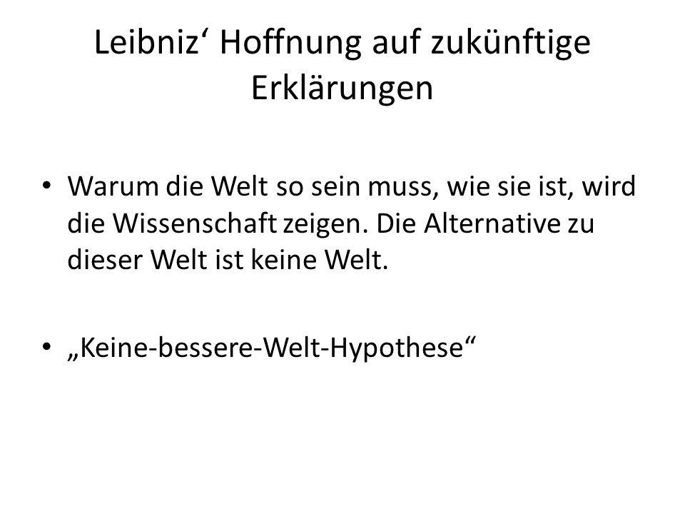 Leibniz' Hoffnung auf zukünftige Erklärungen Warum die Welt so sein muss, wie sie ist, wird die Wissenschaft zeigen.