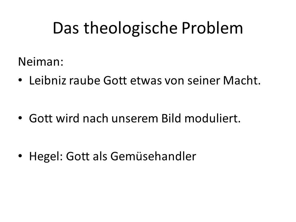 Das theologische Problem Neiman: Leibniz raube Gott etwas von seiner Macht.