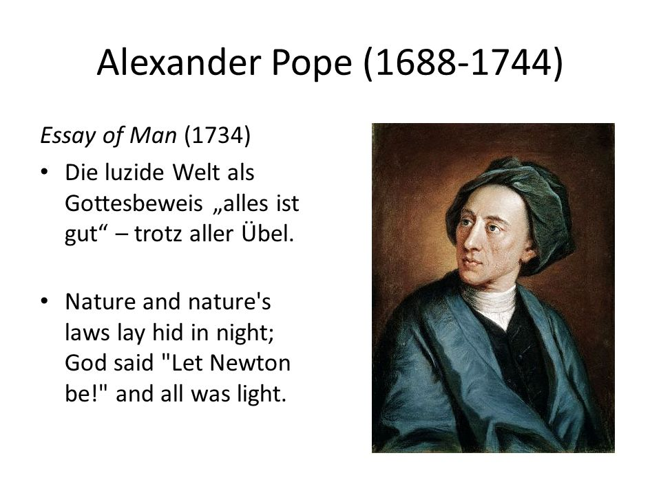 "Alexander Pope (1688-1744) Essay of Man (1734) Die luzide Welt als Gottesbeweis ""alles ist gut"" – trotz aller Übel. Nature and nature's laws lay hid i"