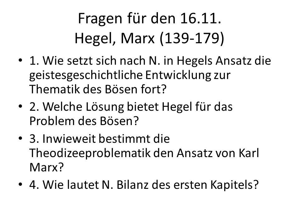 Fragen für den 16.11. Hegel, Marx (139-179) 1. Wie setzt sich nach N.