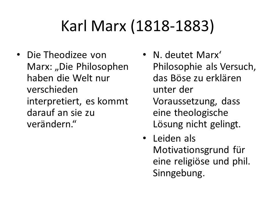 """Karl Marx (1818-1883) Die Theodizee von Marx: """"Die Philosophen haben die Welt nur verschieden interpretiert, es kommt darauf an sie zu verändern. N."""