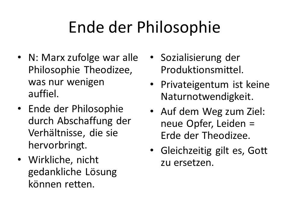 Ende der Philosophie N: Marx zufolge war alle Philosophie Theodizee, was nur wenigen auffiel.