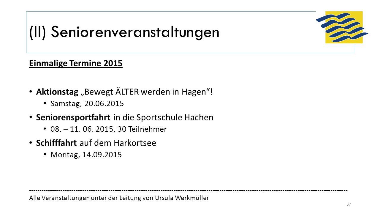 """(II) Seniorenveranstaltungen Einmalige Termine 2015 Aktionstag """"Bewegt ÄLTER werden in Hagen""""! Samstag, 20.06.2015 Seniorensportfahrt in die Sportschu"""