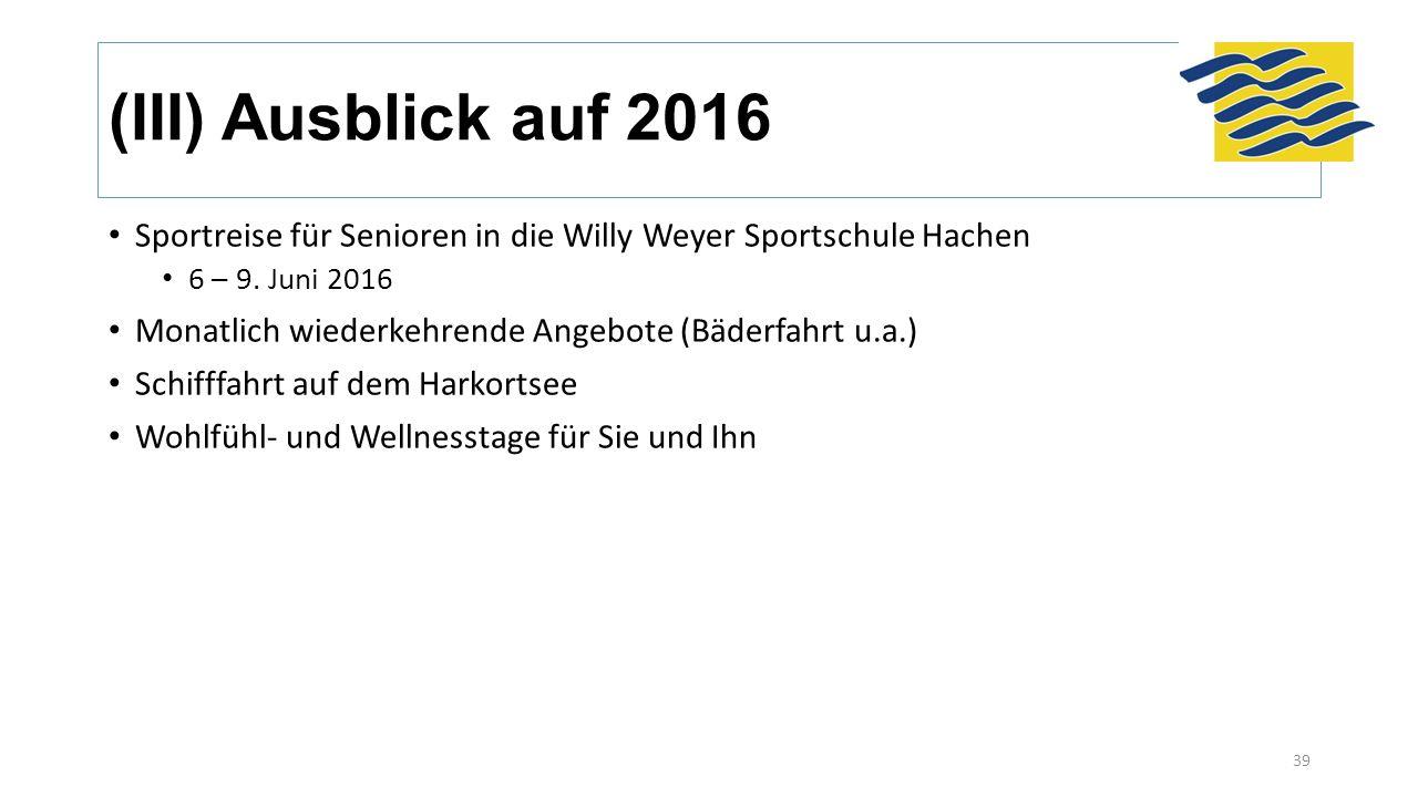 (III) Ausblick auf 2016 Sportreise für Senioren in die Willy Weyer Sportschule Hachen 6 – 9. Juni 2016 Monatlich wiederkehrende Angebote (Bäderfahrt u