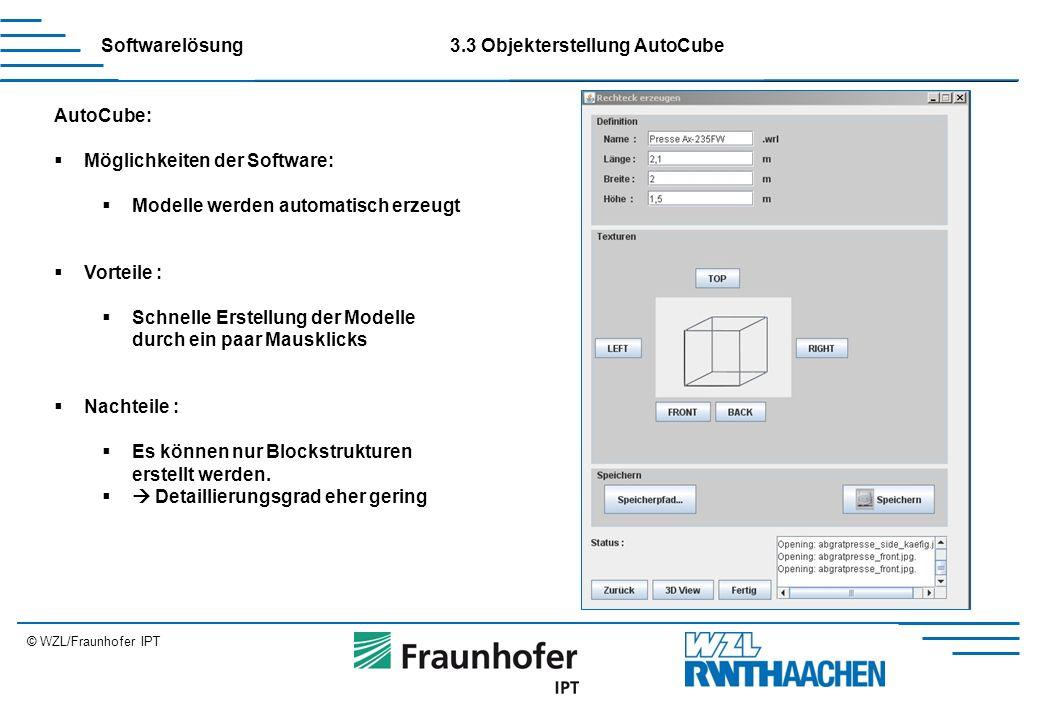 © WZL/Fraunhofer IPT AutoCube:  Möglichkeiten der Software:  Modelle werden automatisch erzeugt  Vorteile :  Schnelle Erstellung der Modelle durch ein paar Mausklicks  Nachteile :  Es können nur Blockstrukturen erstellt werden.