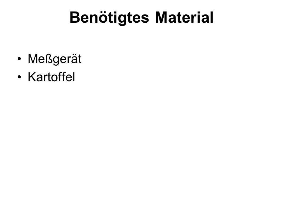 Benötigtes Material Meßgerät Kartoffel