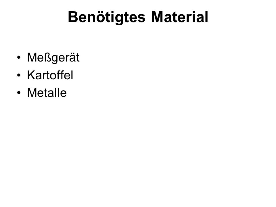 Benötigtes Material Meßgerät Kartoffel Metalle