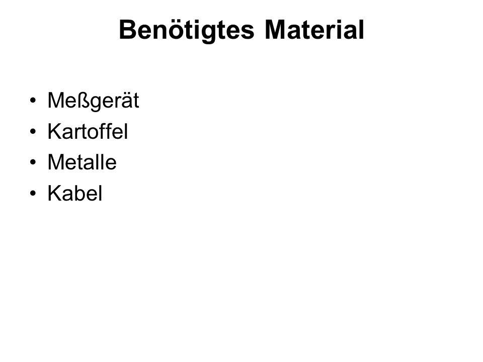 Benötigtes Material Meßgerät Kartoffel Metalle Kabel