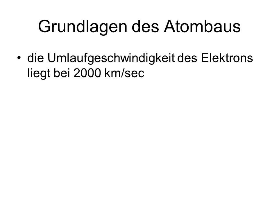 die Umlaufgeschwindigkeit des Elektrons liegt bei 2000 km/sec