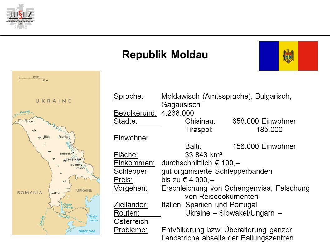 Sprache:Moldawisch (Amtssprache), Bulgarisch, Gagausisch Bevölkerung:4.238.000 Städte:Chisinau:658.000 Einwohner Tiraspol:185.000 Einwohner Balti:156.000 Einwohner Fläche:33.843 km² Einkommen:durchschnittlich € 100,-- Schlepper:gut organisierte Schlepperbanden Preis:bis zu € 4.000,-- Vorgehen:Erschleichung von Schengenvisa, Fälschung von Reisedokumenten Zielländer:Italien, Spanien und Portugal Routen:Ukraine – Slowakei/Ungarn – Österreich Probleme:Entvölkerung bzw.
