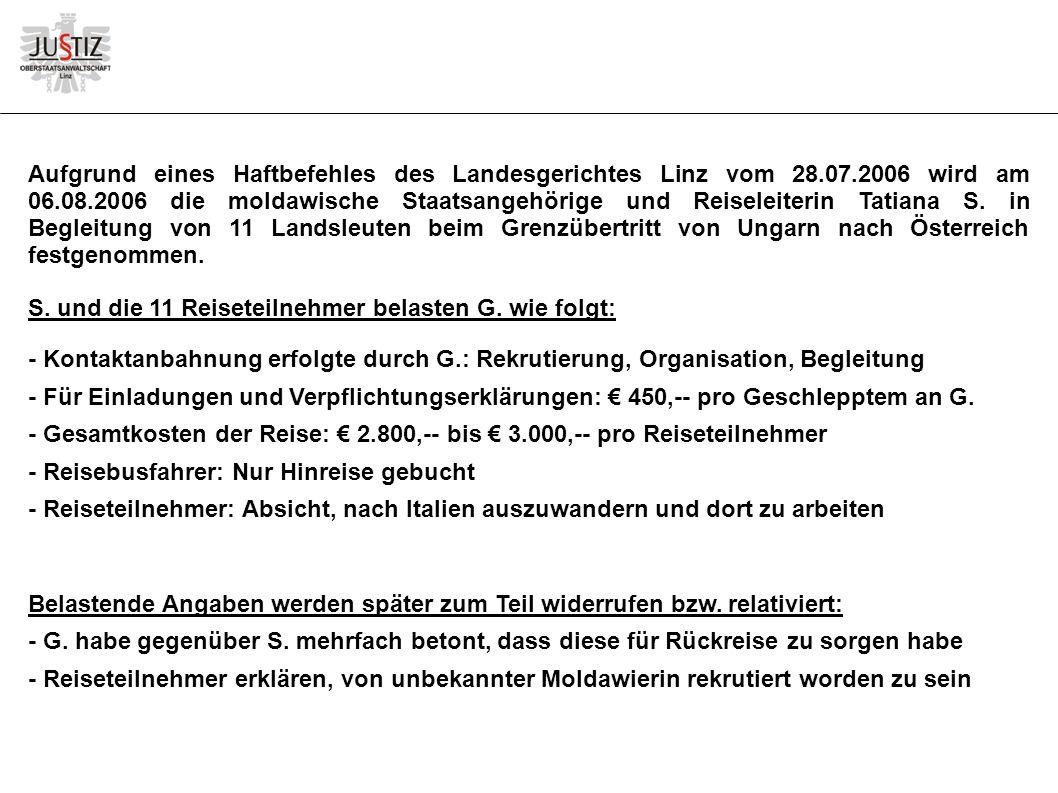 Aufgrund eines Haftbefehles des Landesgerichtes Linz vom 28.07.2006 wird am 06.08.2006 die moldawische Staatsangehörige und Reiseleiterin Tatiana S.