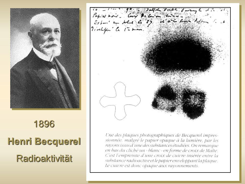 1896 Henri Becquerel Radioaktivität