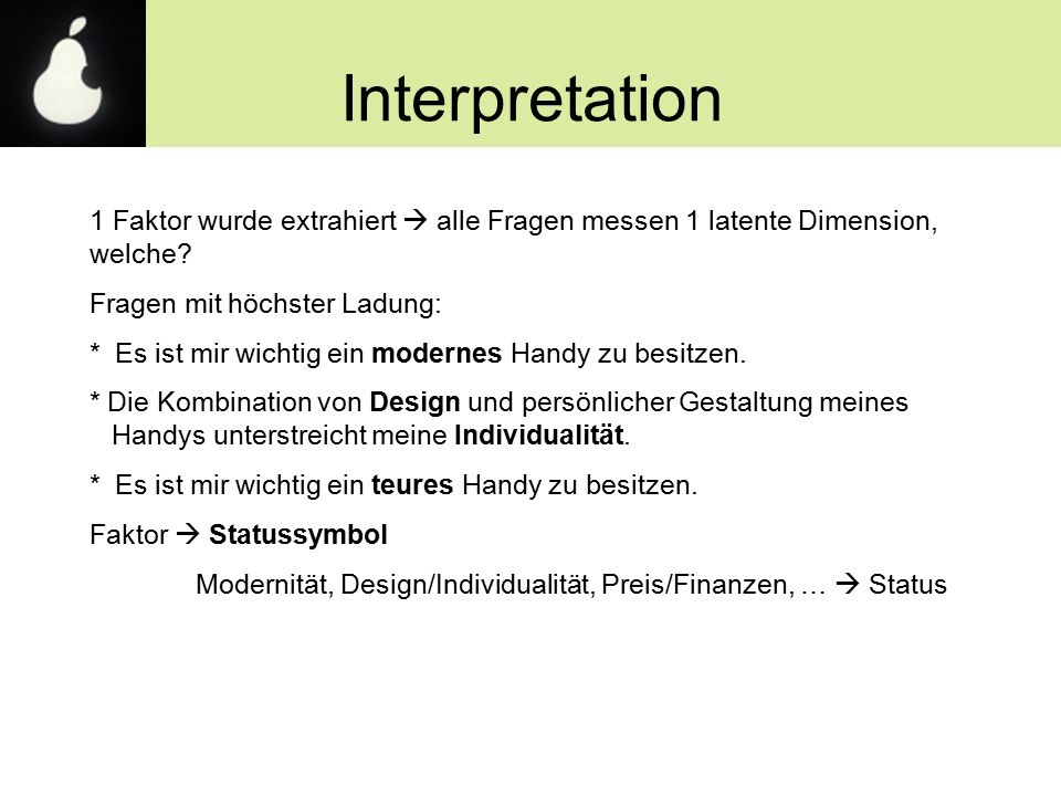 Interpretation 1 Faktor wurde extrahiert  alle Fragen messen 1 latente Dimension, welche.