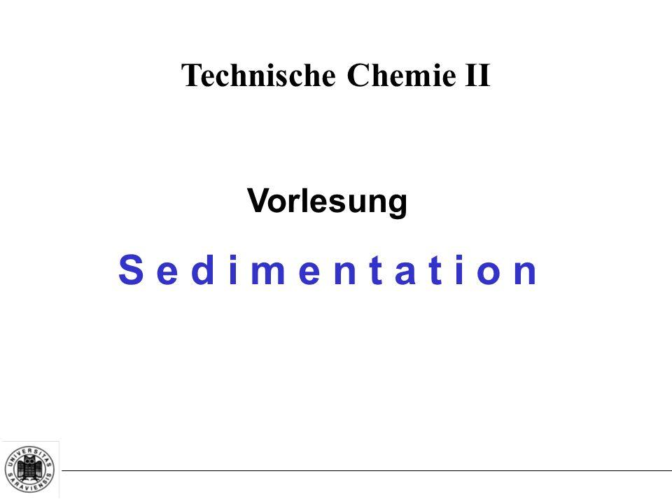 Technische Chemie II Vorlesung S e d i m e n t a t i o n