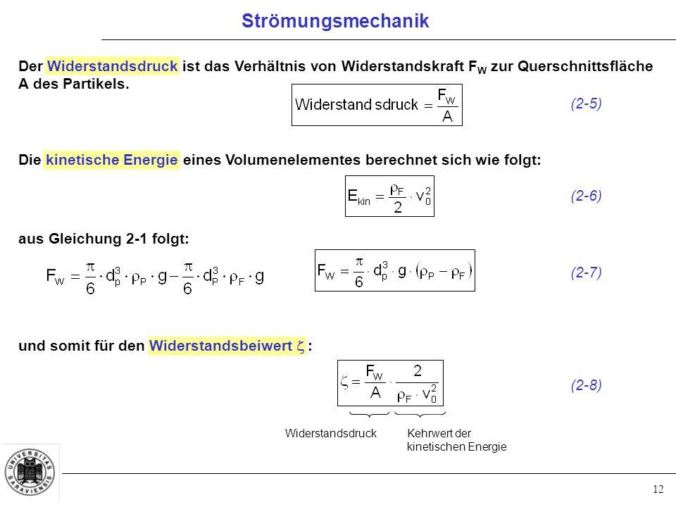 12 Der Widerstandsdruck ist das Verhältnis von Widerstandskraft F W zur Querschnittsfläche A des Partikels.