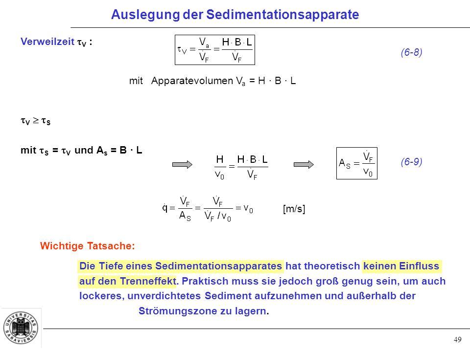 49 Verweilzeit  V :  V   S mit  S =  V und A s = B · L Die Tiefe eines Sedimentationsapparates hat theoretisch keinen Einfluss auf den Trenneffekt.