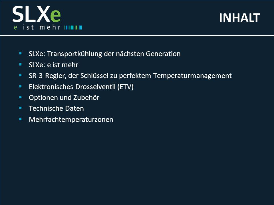  SLXe: Transportkühlung der nächsten Generation  SLXe: e ist mehr  SR-3-Regler, der Schlüssel zu perfektem Temperaturmanagement  Elektronisches Dr