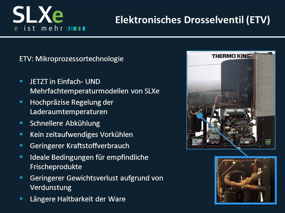 ETV: Mikroprozessortechnologie  JETZT in Einfach- UND Mehrfachtemperaturmodellen von SLXe  Hochpräzise Regelung der Laderaumtemperaturen  Schneller