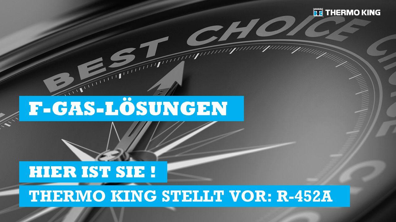 HIER IST SIE ! THERMO KING STELLT VOR: R-452A F-GAS-LÖSUNGEN