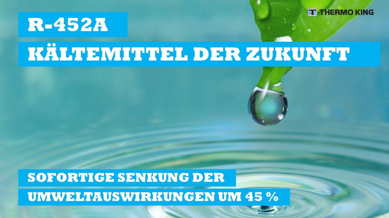 SOFORTIGE SENKUNG DER UMWELTAUSWIRKUNGEN UM 45 % R-452A KÄLTEMITTEL DER ZUKUNFT