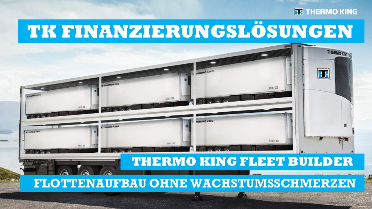 THERMO KING FLEET BUILDER FLOTTENAUFBAU OHNE WACHSTUMSSCHMERZEN TK FINANZIERUNGSLÖSUNGEN