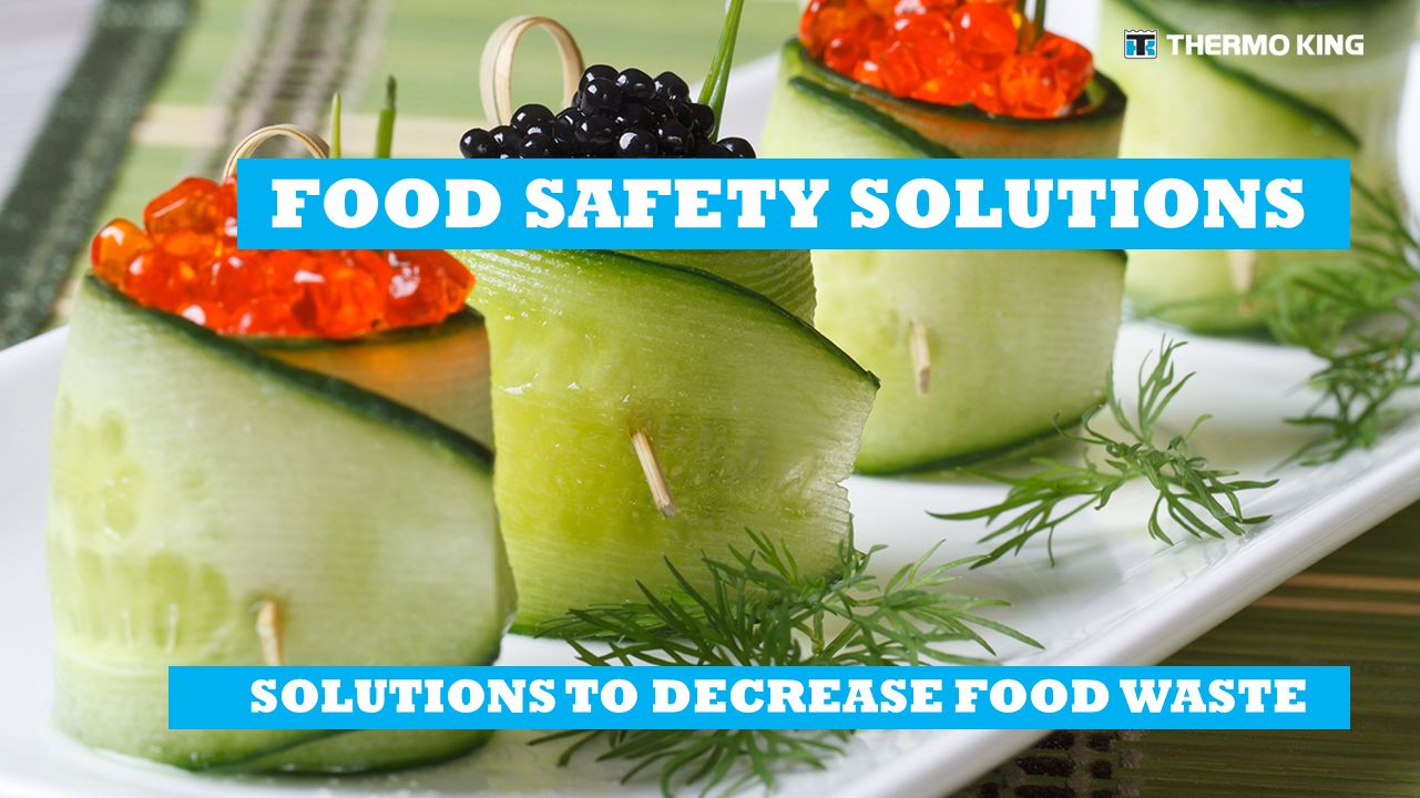 FOOD SAFETY SOLUTIONS SOLUTIONS TO DECREASE FOOD WASTE