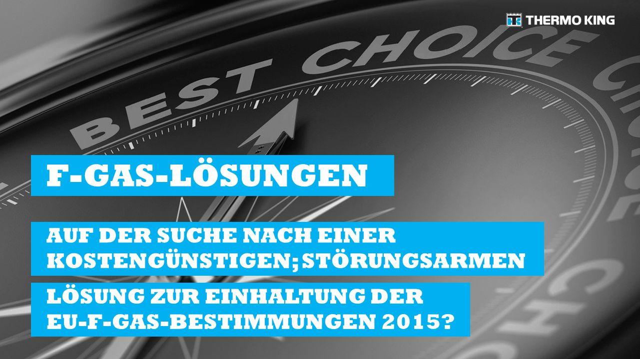 AUF DER SUCHE NACH EINER KOSTENGÜNSTIGEN; STÖRUNGSARMEN LÖSUNG ZUR EINHALTUNG DER EU-F-GAS-BESTIMMUNGEN 2015.