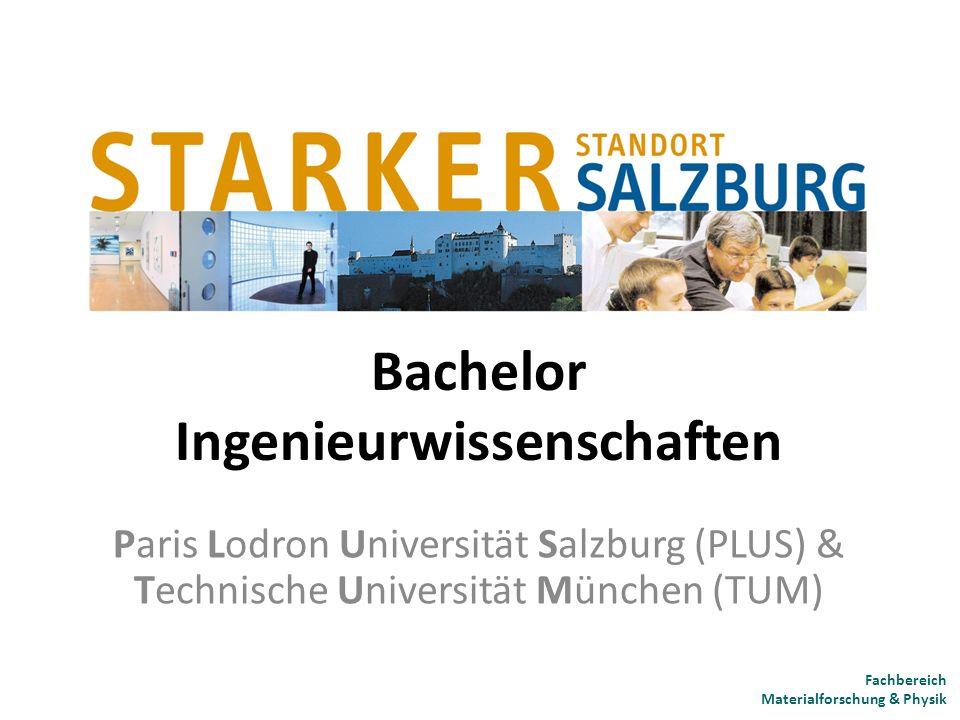 Bachelor Ingenieurwissenschaften Paris Lodron Universität Salzburg (PLUS) & Technische Universität München (TUM) Fachbereich Materialforschung & Physi
