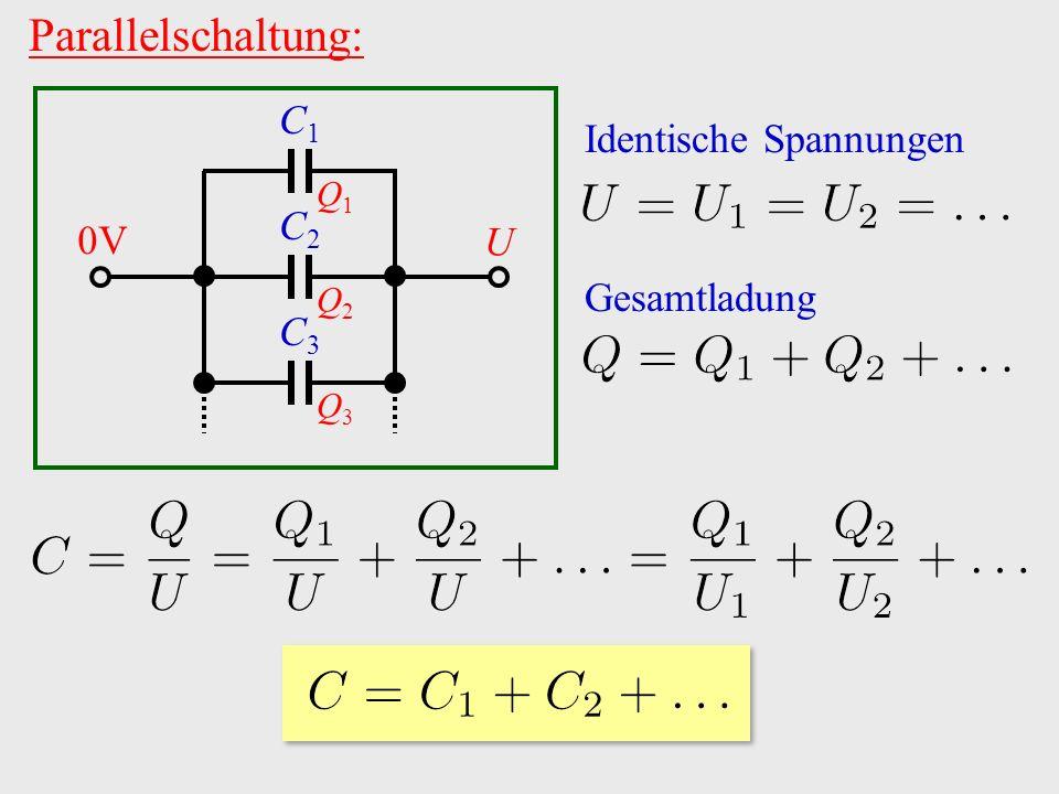 Parallelschaltung: C1C1 C2C2 C3C3 Q1Q1 Q2Q2 Q3Q3 0V U Identische Spannungen Gesamtladung