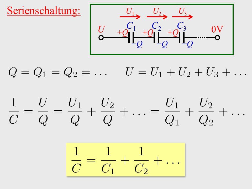 Serienschaltung: U1U1 C1C1 C2C2 C3C3 U0V +Q+Q+Q+Q+Q+Q −Q−Q−Q−Q−Q−Q U2U2 U3U3