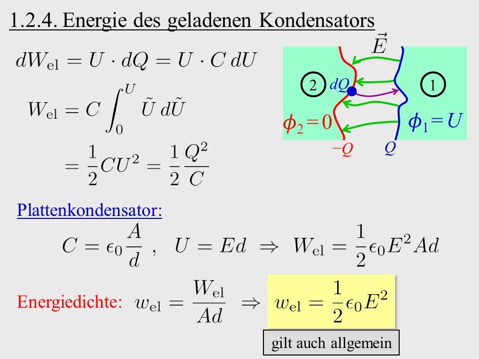 1.2.4. Energie des geladenen Kondensators 21 2 = 0 1 = U Q −Q−Q dQ Plattenkondensator: Energiedichte: gilt auch allgemein