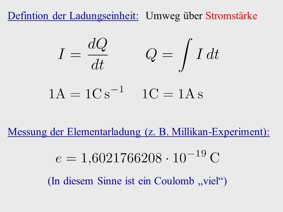 Defintion der Ladungseinheit: Umweg über Stromstärke Messung der Elementarladung (z.