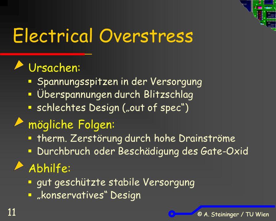 © A. Steininger / TU Wien 11 Electrical Overstress Ursachen:  Spannungsspitzen in der Versorgung  Überspannungen durch Blitzschlag  schlechtes Desi