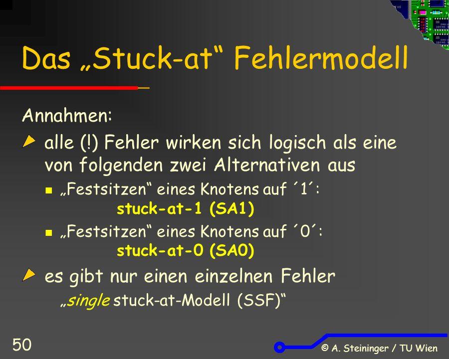 """© A. Steininger / TU Wien 50 Das """"Stuck-at"""" Fehlermodell Annahmen: alle (!) Fehler wirken sich logisch als eine von folgenden zwei Alternativen aus """"F"""