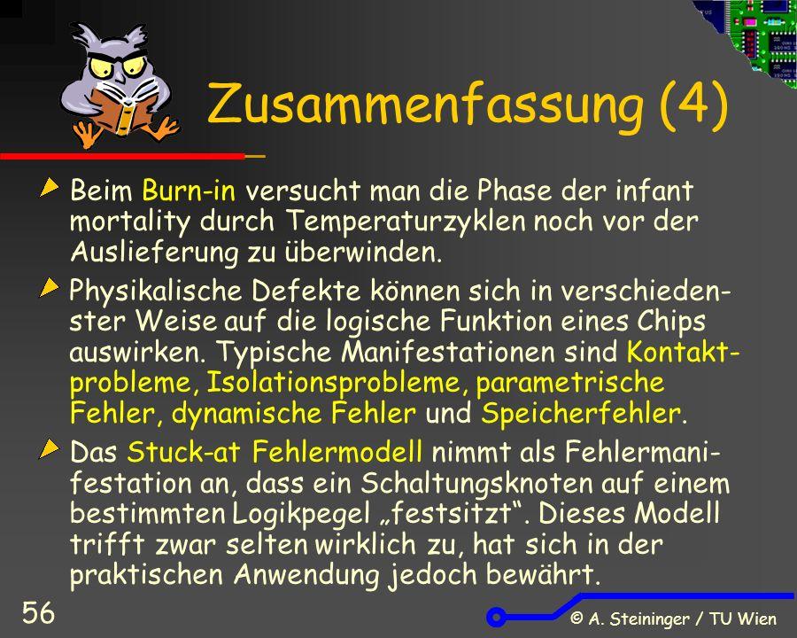 © A. Steininger / TU Wien 56 Zusammenfassung (4) Beim Burn-in versucht man die Phase der infant mortality durch Temperaturzyklen noch vor der Ausliefe