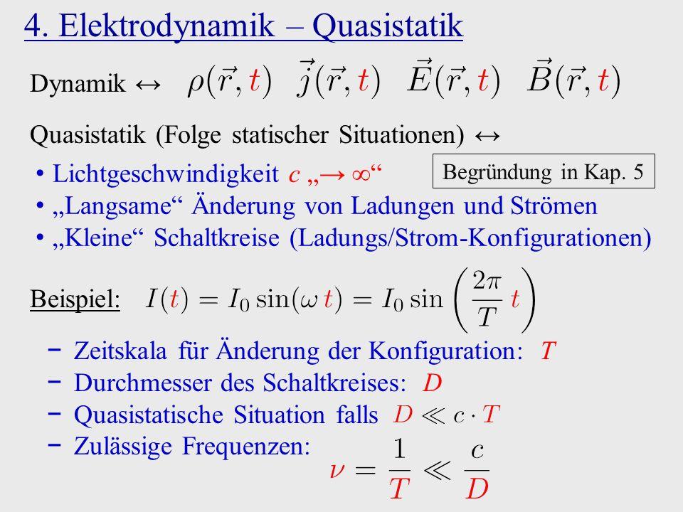 """4. Elektrodynamik – Quasistatik Dynamik ↔ Quasistatik (Folge statischer Situationen) ↔ Lichtgeschwindigkeit c """"→ ∞"""" """"Langsame"""" Änderung von Ladungen u"""
