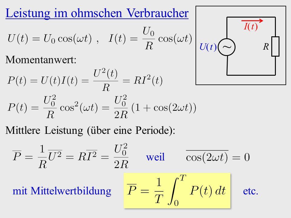 Leistung im ohmschen Verbraucher ~ I( t )I( t ) R U( t )U( t ) Momentanwert: Mittlere Leistung (über eine Periode): weil mit Mittelwertbildung etc.