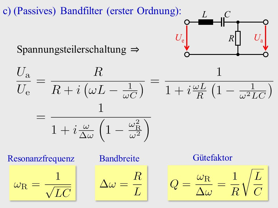 c)(Passives) Bandfilter (erster Ordnung): Spannungsteilerschaltung ⇒ R C UeUe UaUa L ResonanzfrequenzBandbreite Gütefaktor