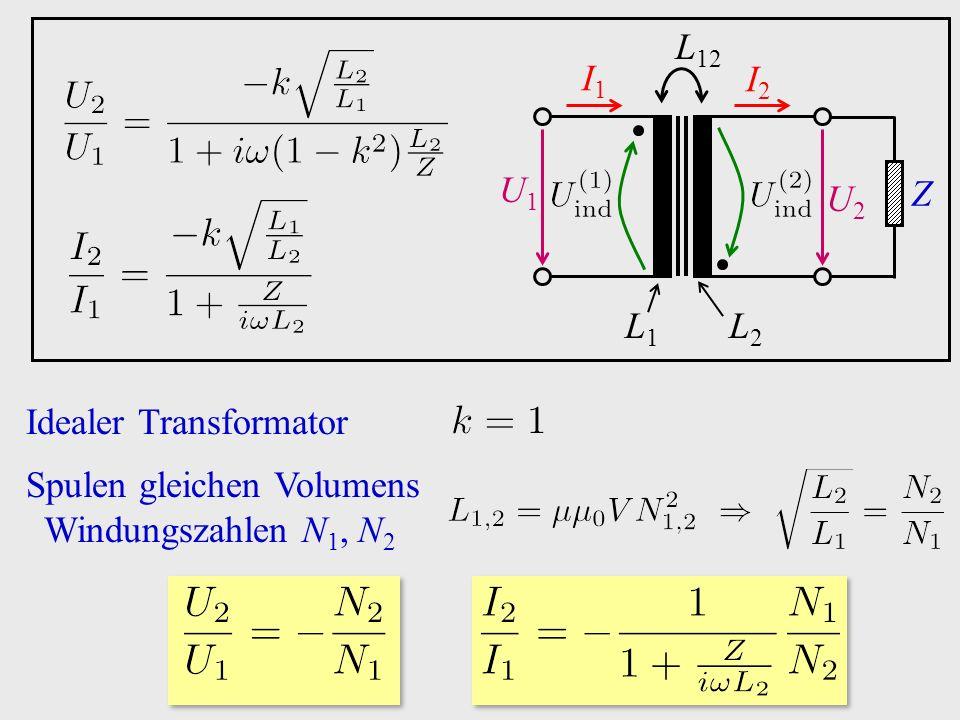 U1U1 U2U2 I1I1 I2I2 Z L1L1 L2L2 L 12 Idealer Transformator Spulen gleichen Volumens Windungszahlen N 1, N 2