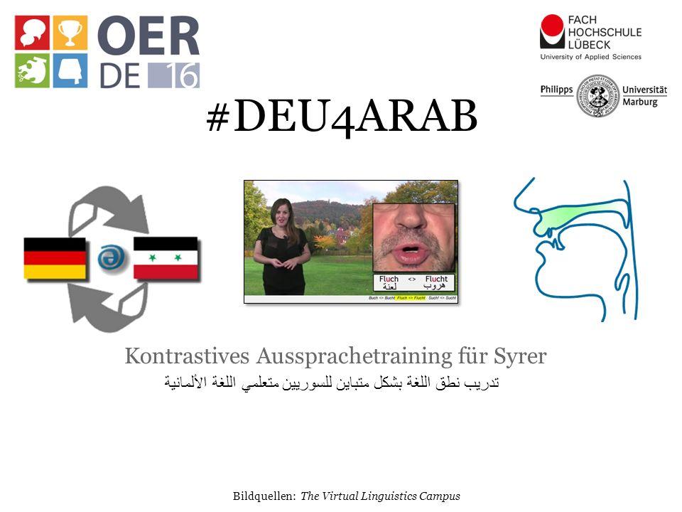 Kontrastives Aussprachetraining für Syrer Bildquellen: The Virtual Linguistics Campus #DEU4ARAB تدريب نطق اللغة بشكل متباين للسوريين متعلمي اللغة الألمانية