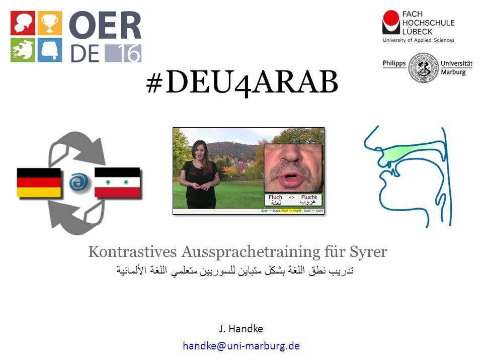 J. Handke handke@uni-marburg.de Kontrastives Aussprachetraining für Syrer #DEU4ARAB تدريب نطق اللغة بشكل متباين للسوريين متعلمي اللغة الألمانية