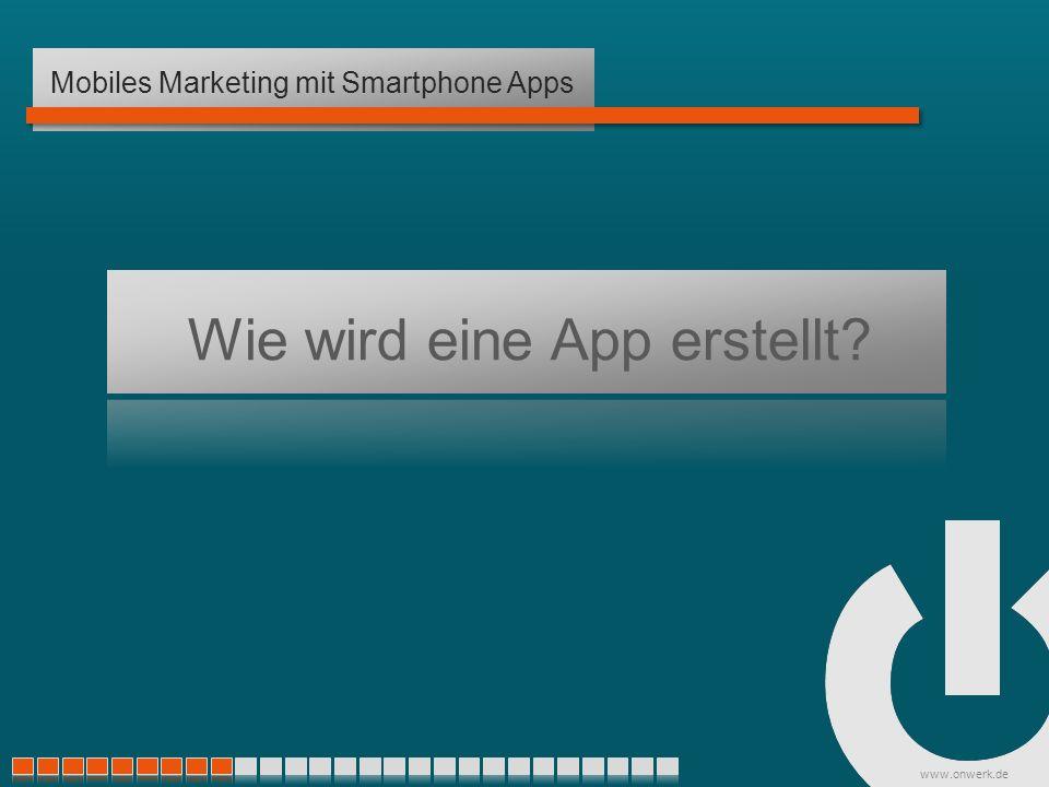 www.onwerk.de Wie wird eine App erstellt Mobiles Marketing mit Smartphone Apps