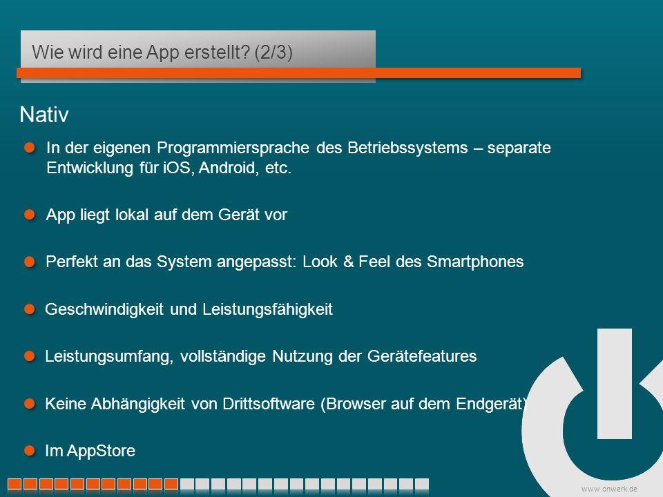 www.onwerk.de Nativ In der eigenen Programmiersprache des Betriebssystems – separate Entwicklung für iOS, Android, etc.
