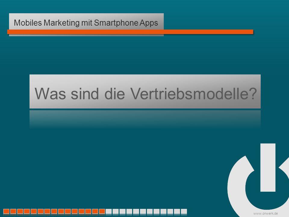 www.onwerk.de Was sind die Vertriebsmodelle Mobiles Marketing mit Smartphone Apps