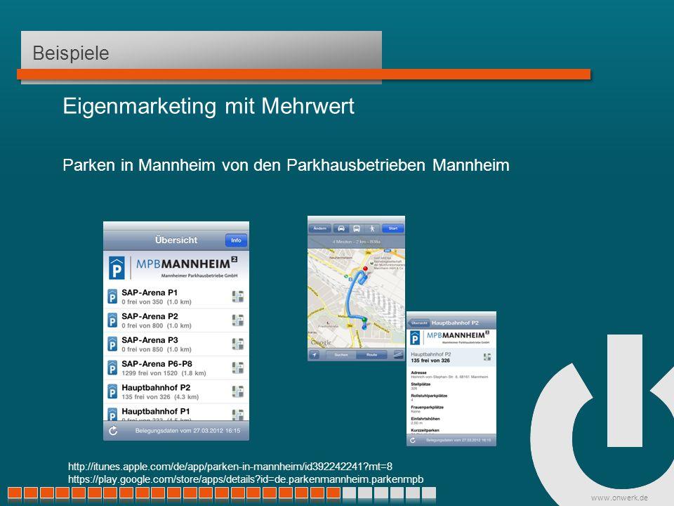 www.onwerk.de Beispiele Eigenmarketing mit Mehrwert Parken in Mannheim von den Parkhausbetrieben Mannheim http://itunes.apple.com/de/app/parken-in-mannheim/id392242241 mt=8 https://play.google.com/store/apps/details id=de.parkenmannheim.parkenmpb