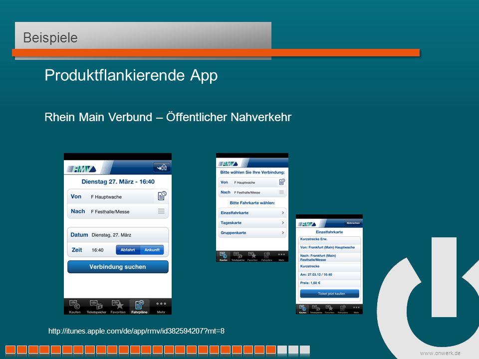 www.onwerk.de Beispiele Produktflankierende App Rhein Main Verbund – Öffentlicher Nahverkehr http://itunes.apple.com/de/app/rmv/id382594207 mt=8