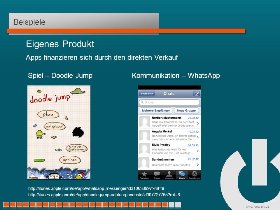 www.onwerk.de Beispiele Eigenes Produkt Spiel – Doodle Jump http://itunes.apple.com/de/app/doodle-jump-achtung-hochste/id307727765 mt=8 Kommunikation – WhatsApp Apps finanzieren sich durch den direkten Verkauf http://itunes.apple.com/de/app/whatsapp-messenger/id310633997 mt=8